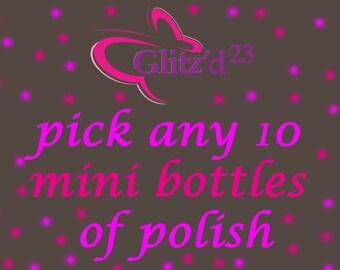 Pick any 10 mini bottles of Glitz'd 23 polish: 5 ml each