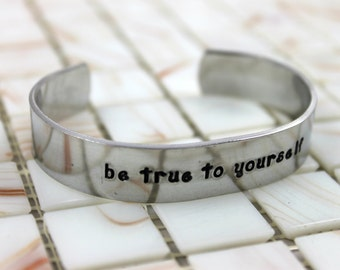 Be True To Yourself Bracelet / Custom Hand Stamped Aluminum Bracelet / Inspirational Bracelet / Aluminum Cuff
