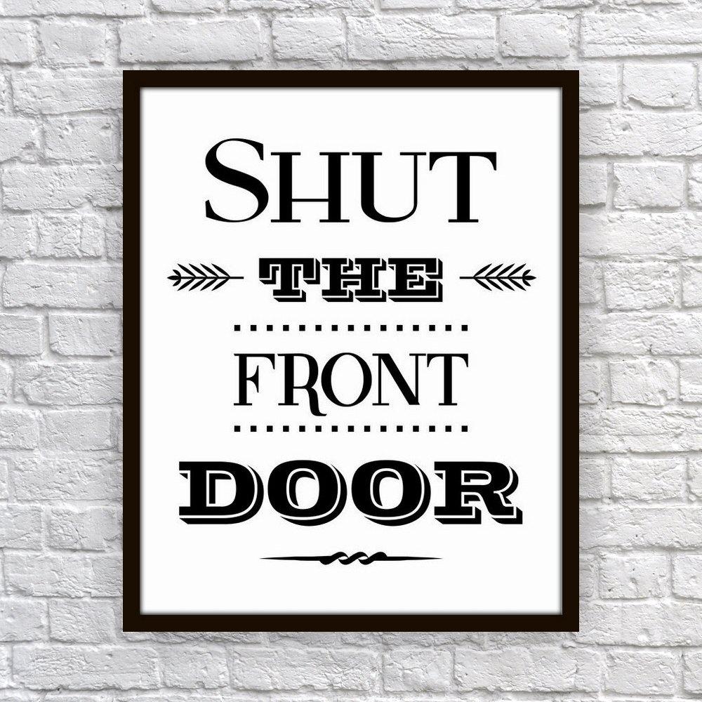 Shut The Door : Shut the front door art print funny by