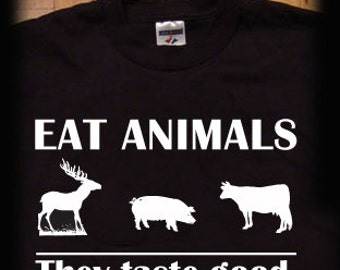Eat animals they taste good t shirt