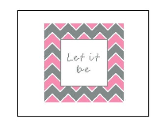 Inspirational Counted Cross Stitch Patterns - Pink and Grey Chevron, Let it Be Quote