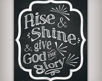 Rise and Shine and Give God the Glory - Art Print - 8x10 & 5x7 INSTANT DOWNLOADS - Printable .JPG Files - Chalkboard Art