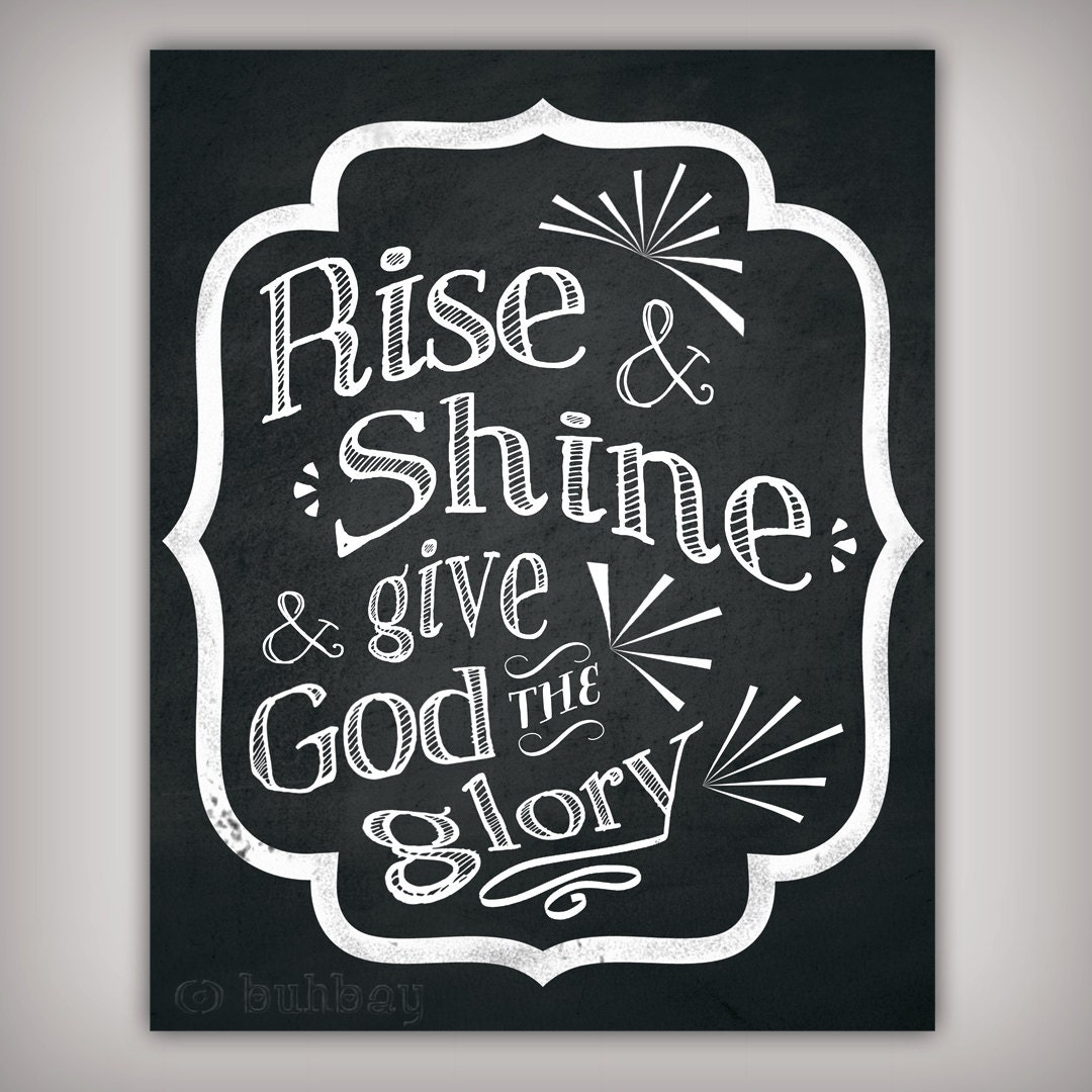 rise and shine and give god the glory art print 8x10 5x7. Black Bedroom Furniture Sets. Home Design Ideas