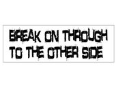 Vinyl Bumper Sticker / Break On Through / The Doors/ For Vehicles, Cars & Windows