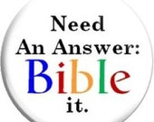 Need an answer, Bible It. Item  FD24-05  - 1.25 inch Metal Pin back Button or Magnet