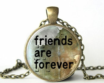 Quote Pendant, Friends, Friendship,Quote Necklace, Quote Jewelry,  Art Pendant, Picture Pendant, Gift, Print,Glass