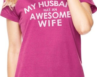 Wife Shirt My Husband has an Awesome Wife T-shirt Womens T shirt Wife Gift Wife Cool Shirt for Wife