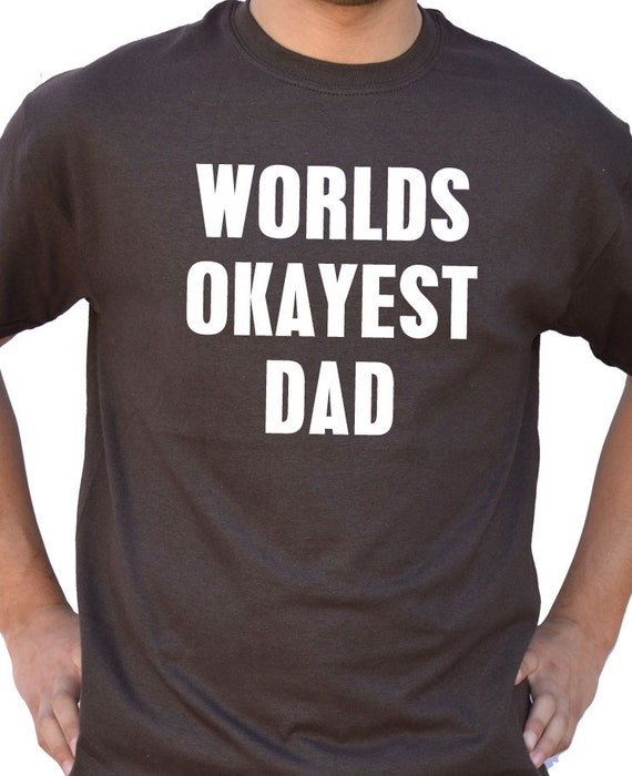 Dad Day World S Okayest Dad Mens T Shirt Fathers Day Gift