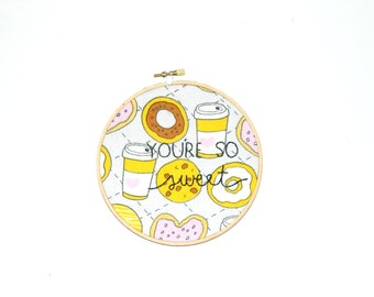 You're so sweet embroidery hoop wall art