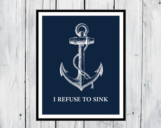 Nautical Decor - I Refuse to Sink  - Dorm Decor - Motivational Quote