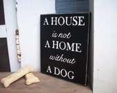 A House is not a Home without a Dog - wood sign