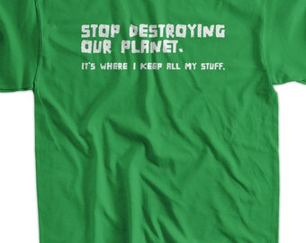 Stop Destroying Our Planet Earth Green Eco Cool  funny tshirt  Geek Nerd Cool Art Screen PrinteT-Shirt Mens Ladies Womens
