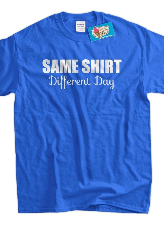 Same Shirt Different Day T Shirt Gifts For Dad Screen Printed