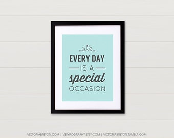 Every Day is a Special Occasion - 11x17 typography print , inspirational quote, modern wall decor, dorm decor, kids room art