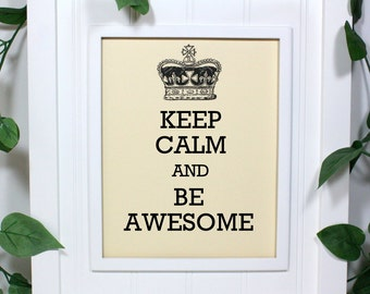 Keep Calm Poster - 8 x 10 Art Print - Keep Calm and Be Awesome - Shown in French Vanilla - Buy 2 Posters, Get a 3rd Free
