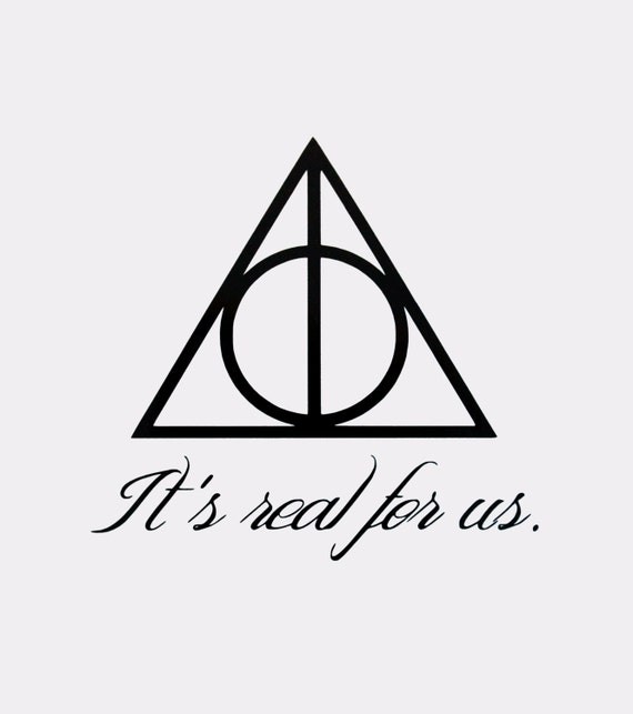 Deathly Hallows Symbol It's real for us. Quote