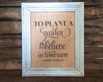 To Plant A Garden Is To Believe In Tomorrow Print - Audrey Hepburn - Linen Cotton or Burlap Fabric Sign - Hope Inspiration