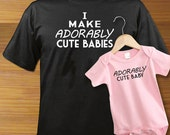I Make Adorably Cute Babies Adult Shirt And Baby One Piece Bodysuit PAIR
