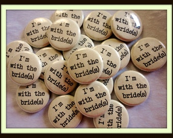 Handmade Wedding Favors - 100 1 Inch Pinback Buttons - I'm With The Bride(s)