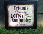 Friends Yesterday Lovers Today Soulmates forever sign framed 16 x 18
