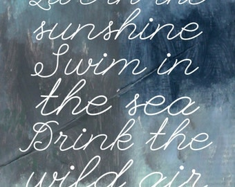 Live in the Sunshine, Swim in the Sea, Drink the Wild Air - 8x10 photographic print of painting with text added- Emerson quote, typography