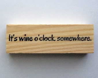 Altered Attic Mounted Rubber Stamp - It's Wine O'Clock Somewhere - Funny Greeting Quote Happy Hour - # 00341