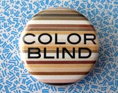 Color Blind - 90s Theme Pinback Button or Magnet