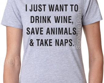 I Just Want To Drink Wine Save Animals and Take Naps T-Shirt - Tee  Shirt - Animal Lover - Pet Lover - Birthday gift - Funny Wine shirt