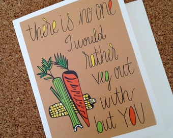 There is no one I would rather veg out with but you - Greeting Card