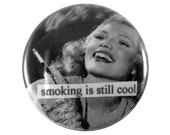 smoking is still cool - one inch pinback button (also available as a magnet)