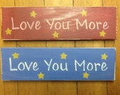 Country wood sign -Love You  More - hand lettered - stars optional  - child gift - anniversary gift - wall decor
