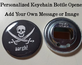 Personalized Keychain Bottle Opener OR Pins