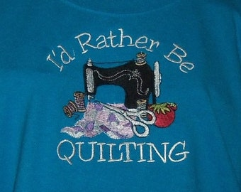 "Quilter's T-Shirt with ""I'd Rather Be Quilting"" Embroidered Design"
