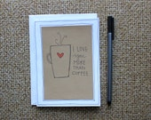 i love you more than coffee card// hand drawn