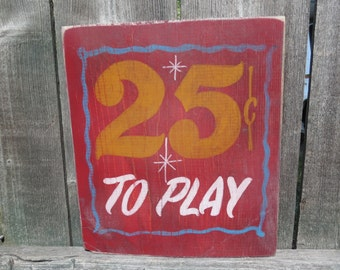 Hand Painted Rustic Wood Carnival Sign Fair Sign Reproduction, 25 cents to play Sign Game sign Carnival Game Carnival Nostalgia