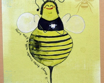 Original bee watercolor with tea, tea is sweeter with honey, black and yellow, kitchen art, whimsical, queen bee, tea lover, fat bee