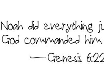 And Noah did everything just as God commanded him - Genesis 6:22 Vinyl Wall Decal