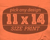 Pick any Print in 11 by 14 size