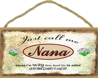 """Just Call Me NANA  I'm Way Too COOL For Grandmother SIGN 5"""" x 10"""" Daisy Daisies Grandparent Wall Plaque"""