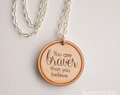 """you are braver quote --- 1"""" engraved wood charm necklace"""