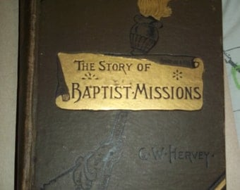 1886 Book BAPTIST MISSIONS Foreign Lands missionary adventures India Chinese human sacrifices Burmah Hindustan Religions antique hb 819 pgs