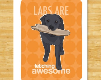 Labrador Retriever Art - Labs Are Fetching Awesome - Black Lab Gifts Dog Art