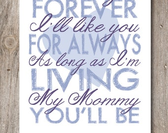 Mother's Day Quote Poster / My Mommy You'll Be / Mother's Day Present / Love you Forever