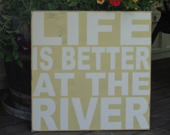 Life is better at the River, Cabin sign, Lake Sign, Rustic, Life is Good,20x20