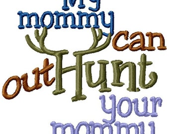 Instant Download My Mommy Out Hunts Your Mommy Machine Embroidery File - Handmade embroidery design - Machine Embroidery Design
