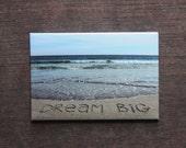 Dream Big MAGNET - Strong Magnet for fridge, file cabinet.