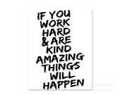 If You Work Hard and are Kind Amazing Things Will Happen Inspirational Typography Art Poster Digital Print Black and White Quote