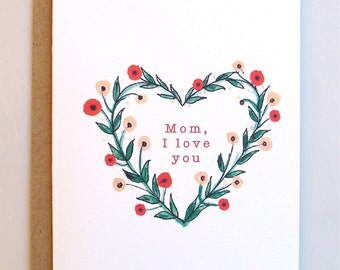 Mother's Day Card -Mom I Love You - Mom Love - Handmade - Paper goods - Card - Heart Wreathe - Flowers