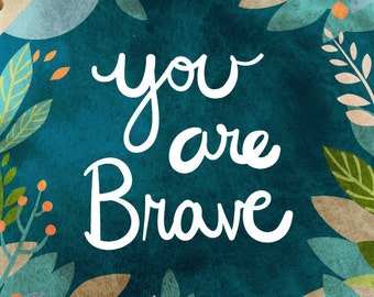 You are Brave - Vertical Print