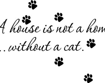 Wall decal House Is Not A Home Without a Cat...Quote ......Removable Wall Art Vinyl sticker